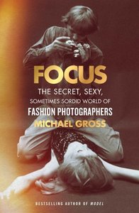 Focus: The Secret, Sexy, Sometimes Sordid World of Fashion Photo