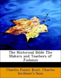 The Historical Bible The Makers and Teachers of Judaism