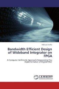 Bandwidth Efficient Design of Wideband Integrator on FPGA