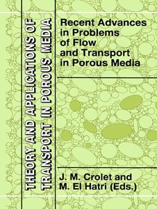 Recent Advances in Problems of Flow and Transport in Porous Medi