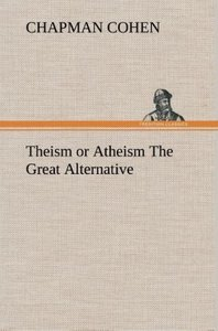 Theism or Atheism The Great Alternative