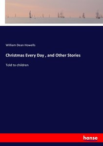 Christmas Every Day , and Other Stories