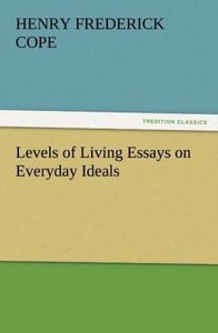 Levels of Living Essays on Everyday Ideals