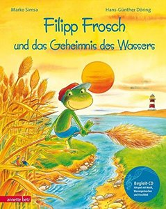Filipp Frosch und das Geheimnis des Wassers. mit CD