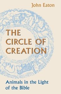 The Circle of Creation: Animals in the Light of the Bible