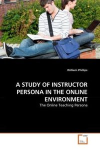 A STUDY OF INSTRUCTOR PERSONA IN THE ONLINE ENVIRONMENT