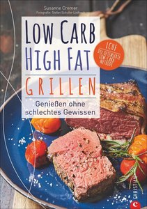 Low Carb High Fat. Grillen
