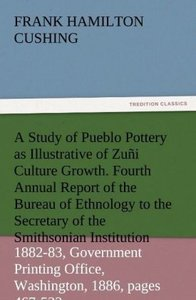 A Study of Pueblo Pottery as Illustrative of Zuñi Culture Growth