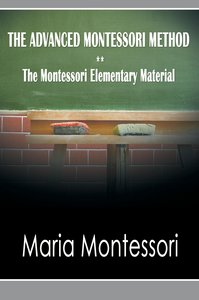 The Advanced Montessori Method - The Montessori Elementary Mater