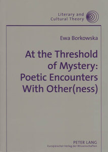 At the Threshold of Mystery: Poetic Encounters with Other(ness)