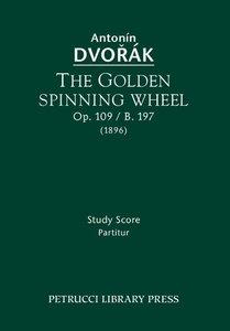 The Golden Spinning Wheel, Op. 109 / B. 197: Study Score