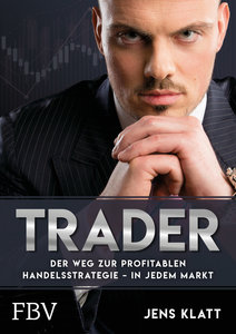 Trader - Der Weg zur profitablen Handelsstrategie - in jedem Mar
