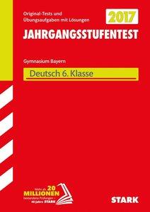 Jahrgangsstufentest 2017 - Gymnasium Deutsch 6. Klasse Bayern