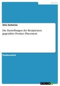 Die Einstellungen der Rezipienten gegenüber Product Placement