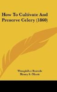How To Cultivate And Preserve Celery (1860)
