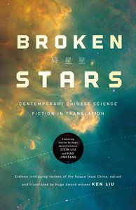 Broken Stars: Contemporary Chinese Science Fiction in Translatio