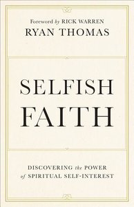 Selfish Faith: Discovering the Power of Spiritual Self-Interest