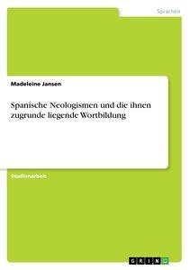 Spanische Neologismen und die ihnen zugrunde liegende Wortbildun