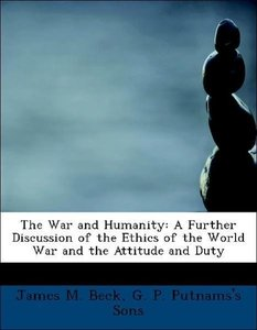 The War and Humanity: A Further Discussion of the Ethics of the
