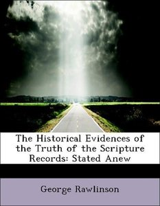 The Historical Evidences of the Truth of the Scripture Records: