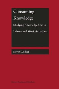 Consuming Knowledge: Studying Knowledge Use in Leisure and Work