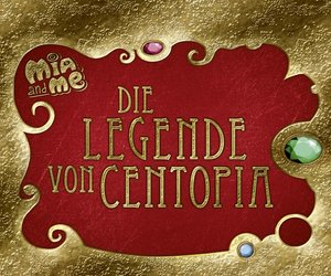 Mia and me - Die Legende von Centopia