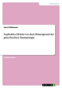 Sophokles Elektra vor dem Hintergrund der griechischen Dramaturg