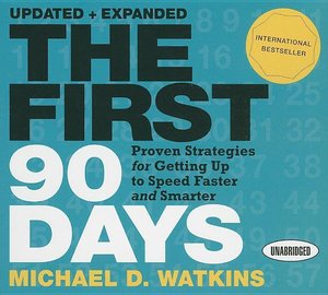 The First 90 Days: Proven Strategies for Getting Up to Speed Fas