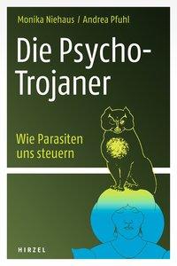 Die Psycho-Trojaner. Wie Parasiten uns steuern