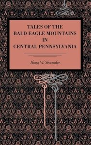 Tales of the Bald Eagle Mountains in Central Pennsylvania