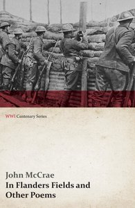 In Flanders Fields and Other Poems (WWI Centenary Series)