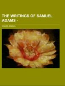 The Writings of Samuel Adams - Volume 4