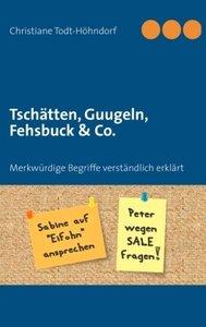 Tschätten, Guugeln, Fehsbuck & Co.