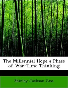 The Millennial Hope a Phase of War-Time Thinking