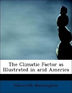 The Climatic Factor as Illustrated in arid America