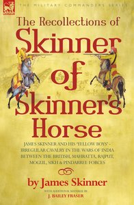 THE RECOLLECTIONS OF SKINNER OF SKINNER'S HORSE - JAMES SKINNER