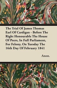 The Trial Of James Thomas Earl Of Cardigan - Before The Right Ho