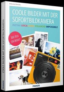 Instant: Das Sofortbild - Polaroid, Leica, Fujifilm, Lomo