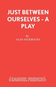 Just Between Ourselves - A Play