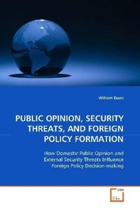 PUBLIC OPINION, SECURITY THREATS, AND FOREIGN POLICY FORMATION