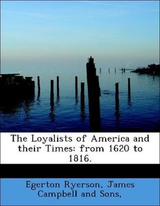 The Loyalists of America and their Times: from 1620 to 1816.