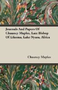 Journals And Papers Of Chauncy Maples, Late Bishop Of Likoma, La