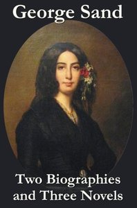 George Sand - Two Biographies and Three Novels - The Devil's Poo