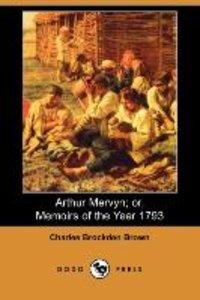 Arthur Mervyn; Or, Memoirs of the Year 1793 (Dodo Press)