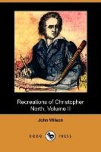 Recreations of Christopher North, Volume II (Dodo Press)