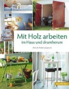 Mit Holz arbeiten im Haus und drumherum