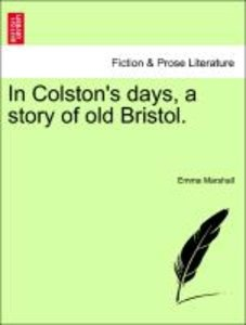 In Colston's days, a story of old Bristol.