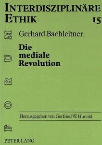 Die Mediale Revolution: Anthropologische Ueberlegungen Zu Einer