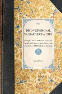 DIXON'S PERSONAL NARRATIVE OF A TOUR~through a Part of the Unite
