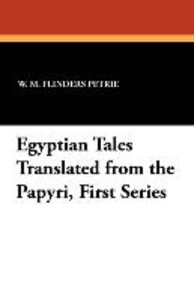 Egyptian Tales Translated from the Papyri, First Series
